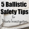 5 Ballistic Safety Tips for Private Investigators